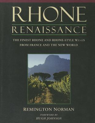 Rhone Renaissance: The Finest Rhone and Rhone Style Wines from France and the New World  by  Remington Norman