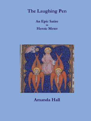 The Laughing Pen: An Epic Satire in Heroic Meter  by  Amanda  Hall