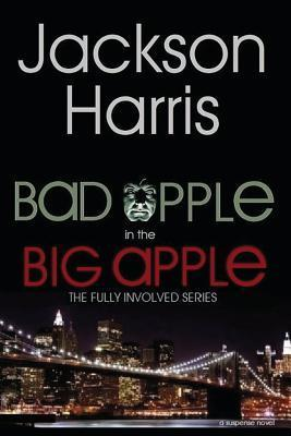 Bad Apple in the Big Apple: The Fully Involved Series Jackson Harris