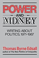 Power and Money: Writing about Politics, 1971-1987 Thomas Byrne Edsall