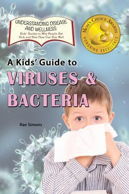 A Kids Guide to Viruses and Bacteria  by  Rae Simons