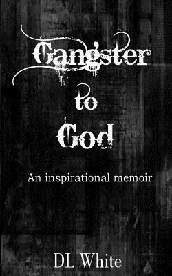 Gangster to God: An Inspirational Memoir  by  D.L.  White