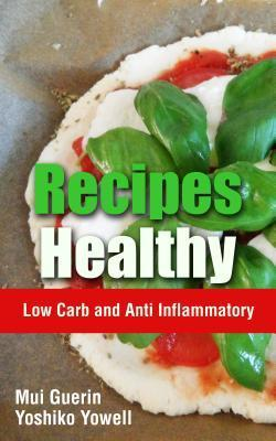 Recipes Healthy: Low Carb and Anti Inflammatory  by  Mui Guerin