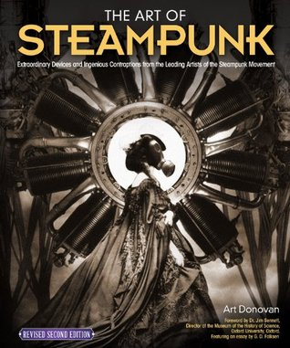 Art of Steampunk, Revised Second Edition: Extraordinary Devices and Ingenious Contraptions from the Leading Artists of the Steampunk Movement  by  Donovan Art
