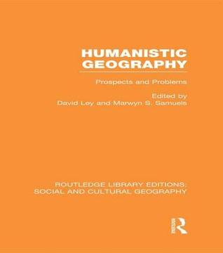 Humanistic Geography (Rle Social & Cultural Geography): Problems and Prospects  by  David Ley