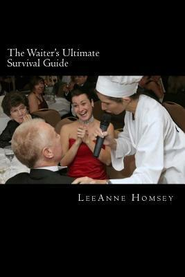 The Waiters Ultimate Survival Guide: Essential Customer Service Survival Techniques for Waiters  by  LeeAnne Homsey