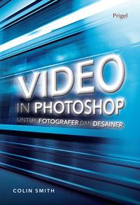 Video in Photoshop - untuk Fotografer & Desainer  by  Colin Smith