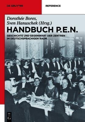 Handbuch P.E.N.: Geschichte Und Gegenwart Der Zentren Im Deutschsprachigen Raum  by  Dorothée Bores