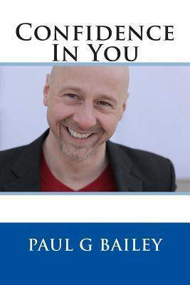 Confidence in You  by  MR Paul G Bailey