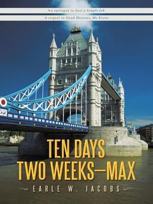 Ten Days, Two Weeks---Max! Earle W. Jacobs
