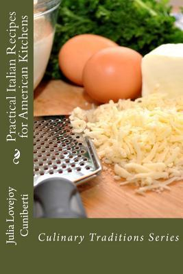 Practical Italian Recipes for American Kitchens: Culinary Traditions Series Julia Lovejoy Cuniberti