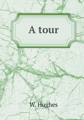 A Tour  by  W. Hughes
