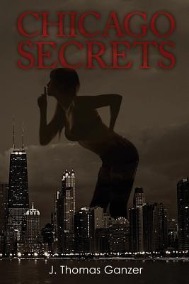 Chicago Secrets  by  J. Thomas Ganzer