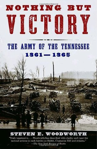 Nothing But Victory: The Army of the Tennessee, 1861-1865 Steven E. Woodworth