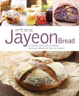 Jayeon Bread: A Step  by  Step Guide to Making No-Knead Bread with Natural Starters by Sangjin Ko