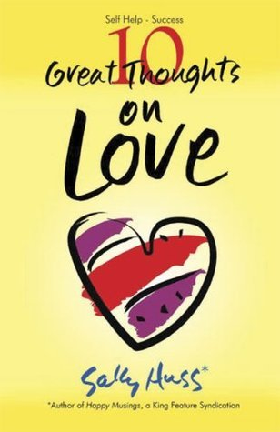 10 Great Thoughts Worth Thinking on Love Sally Huss
