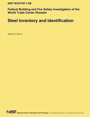 Steel Inventory and Identification: Federal Building and Fire Safety Investigation of the World Trade Center Disaster Stephen W Banovic