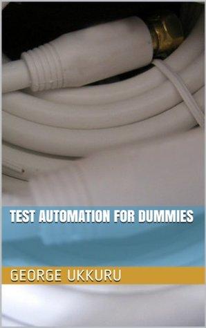 Test Automation for Dummies  by  George Ukkuru