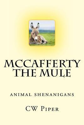 McCafferty the Mule: Animal Shenanigans  by  C.W. Piper