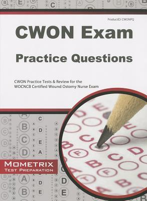 CWON Exam Practice Questions: CWON Practice Tests & Review for the WOCNCB Certified Wound Ostomy Nurse Exam  by  Cwon Exam Secrets Test Prep Team
