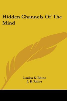 Hidden Channels of the Mind Louisa E. Rhine