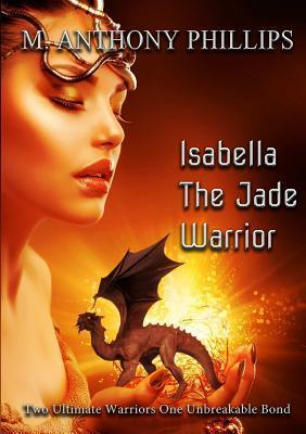 Isabella - The Jade Warrior  by  M. Anthony Phillips