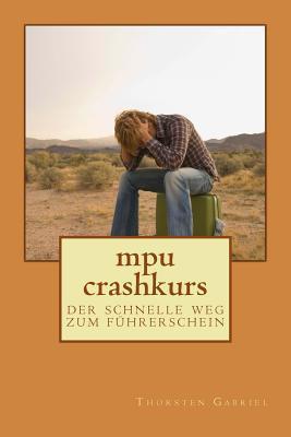 Mpu Crashkurs: Der Schnelle Weg Zum Fuhrerschein  by  Thorsten Gabriel