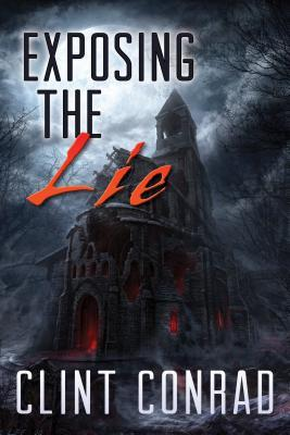 Exposing the Lie - Book 1 in the Warrior Trilogy  by  Clint Conrad