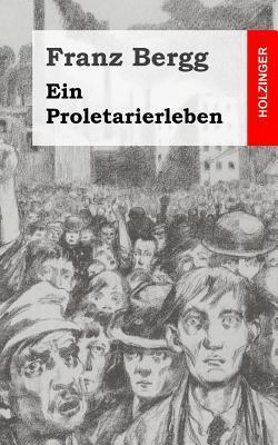 Ein Proletarierleben  by  Franz Bergg