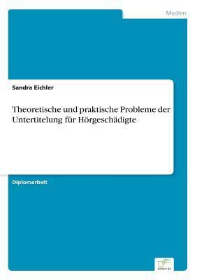 Theoretische Und Praktische Probleme Der Untertitelung Fur Horgeschadigte Sandra Eichler
