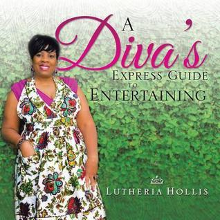 A Divas Express Guide to Entertaining Lutheria Hollis