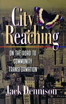 City Reaching: On the Road to Community Transformation Jack Dennison