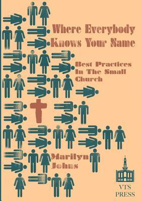 Where Everybody Knows Your Name: Best Practices in the Small Church  by  Marilyn Johns