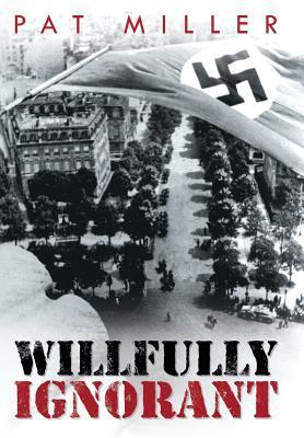 Willfully Ignorant  by  Pat Miller