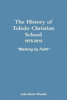 The History of Toledo Christian School  by  Julie Quinn Rhodes