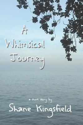 A Whimsical Journey Shane Kingsfield