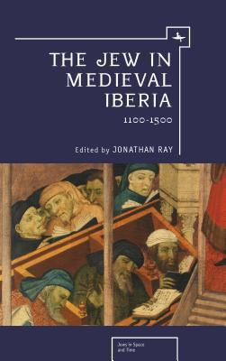 The Jew in Medieval Iberia, 1100-1500  by  Jonathan Ray