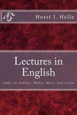 Lectures in English: Talks on Simmel, Weber, Marx, and Lenin  by  Eckart C. Lutz