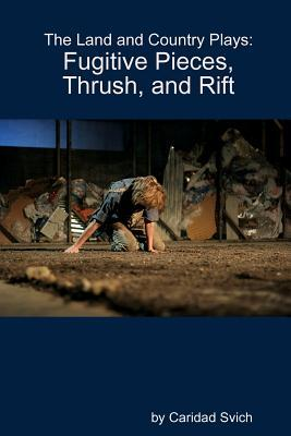 The Land and Country Plays: Fugitive Pieces, Thrush, and Rift Caridad Svich