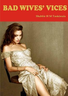 Bad Wives Vices Shabbir Tankiwala