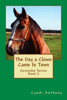 The Day a Clown Came to Town: Geronimo Series Book 2 Cyndi C. Anthony