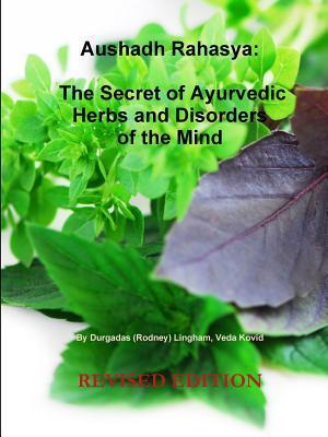 Aushadh Rahasya: The Secret of Ayurvedic Herbs and Disorders of the Mind Rodney Lingham