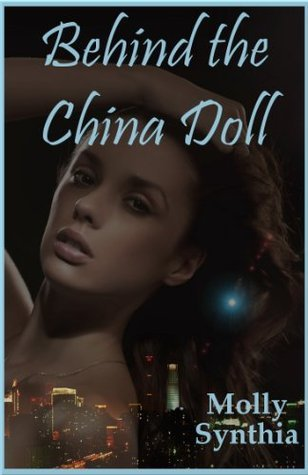 Behind the China Doll: An Explicit Erotica Story  by  Molly Synthia