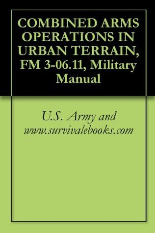 COMBINED ARMS OPERATIONS IN URBAN TERRAIN, FM 3-06.11, Military Manual U.S. Army
