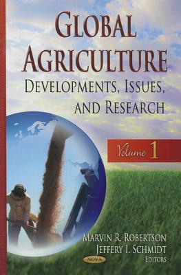 Global Agriculture, Volume 1: Developments, Issues, and Research Marvin R. Robertson