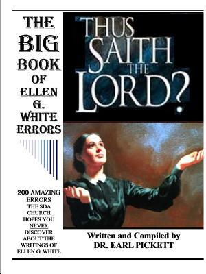The Big Book of Ellen G. White Errors  by  Earl Pickett