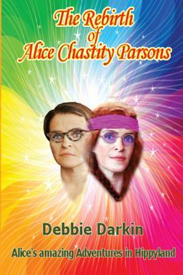 The Rebirth of Alice Chastity Parsons Debbie Darkin