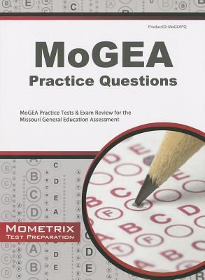 MoGEA Practice Questions: MoGEA Practice Tests & Exam Review for the Missouri General Education Assessment  by  Mogea Exam Secrets Test Prep Team