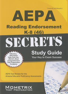 AEPA Reading Endorsement K-8 (46) Secrets Study Guide: AEPA Test Review for the Arizona Educator Proficiency Assessments  by  AEPA Exam Secrets Test Prep Team