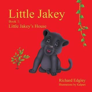 Little Jakey - Book 1: Little Jakeys House  by  Richard Edgley